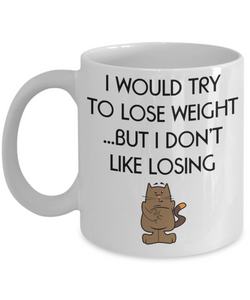 Weight Loss Gift Mug - I Don't Like Losing - 11oz Ceramic, printed in USA