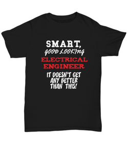 Electrical Engineer gift shirt - smart, good looking Electrical Engineer