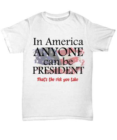 Sarcastic Political Message Shirt - Anyone Can Be President - The VIP Emporium