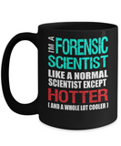 Forensic Scientist Gift Mug - Fun Slogan - Hotter and Cooler - The VIP Emporium