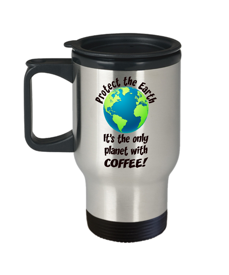 Coffee Drinker Gift Travel Mug - Fun Slogan - Protect the Earth