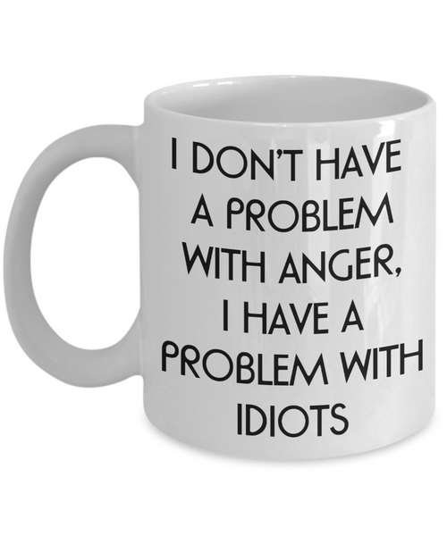 Anger Problem Mug - Problem with Idiots - The VIP Emporium