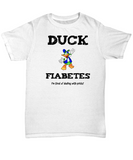 Diabetes Funny T-Shirt - Duck Fiabetes - I'm Tired of Dealing With Pricks - The VIP Emporium