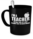 I'm a Teacher - Never Wrong!