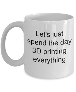 3D Printing Message Mug - Funny Slogan - Spend the Day