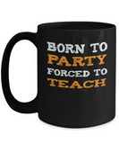 Teacher Back to School Gift Mug - Born to Party, Forced to Teach