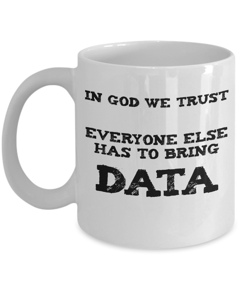 Scientist, Data Analyst Gift Mug - Bring Data!