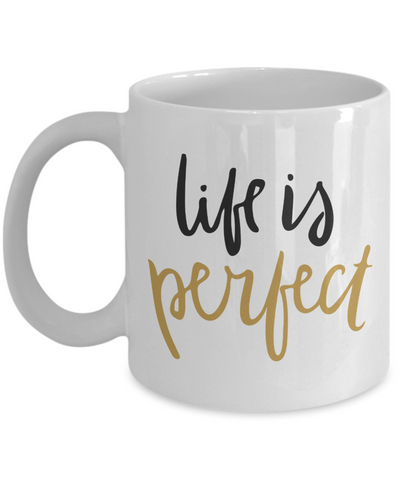 Life is Perfect - Inspirational Mug - Motivational Gift - The VIP Emporium