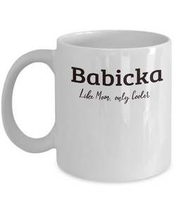 Babicka Gift Mug - Like Mom only Cooler - Birthday, Grandparents' Day Cup