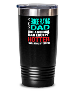 Bridge Playing Dad Insulated Tumbler - 20oz or 30oz - Hot and Cold Drinks - Funny Gift