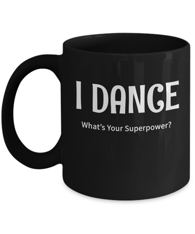I Dance - What's Your Superpower? - Gift Mug for dancer - The VIP Emporium
