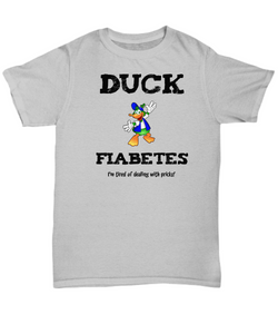 Diabetes Funny T-Shirt - Duck Fiabetes - I'm Tired of Dealing With Pricks
