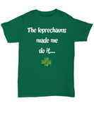 St Patrick's Day Shirt - The Leprechauns Made Me Do It