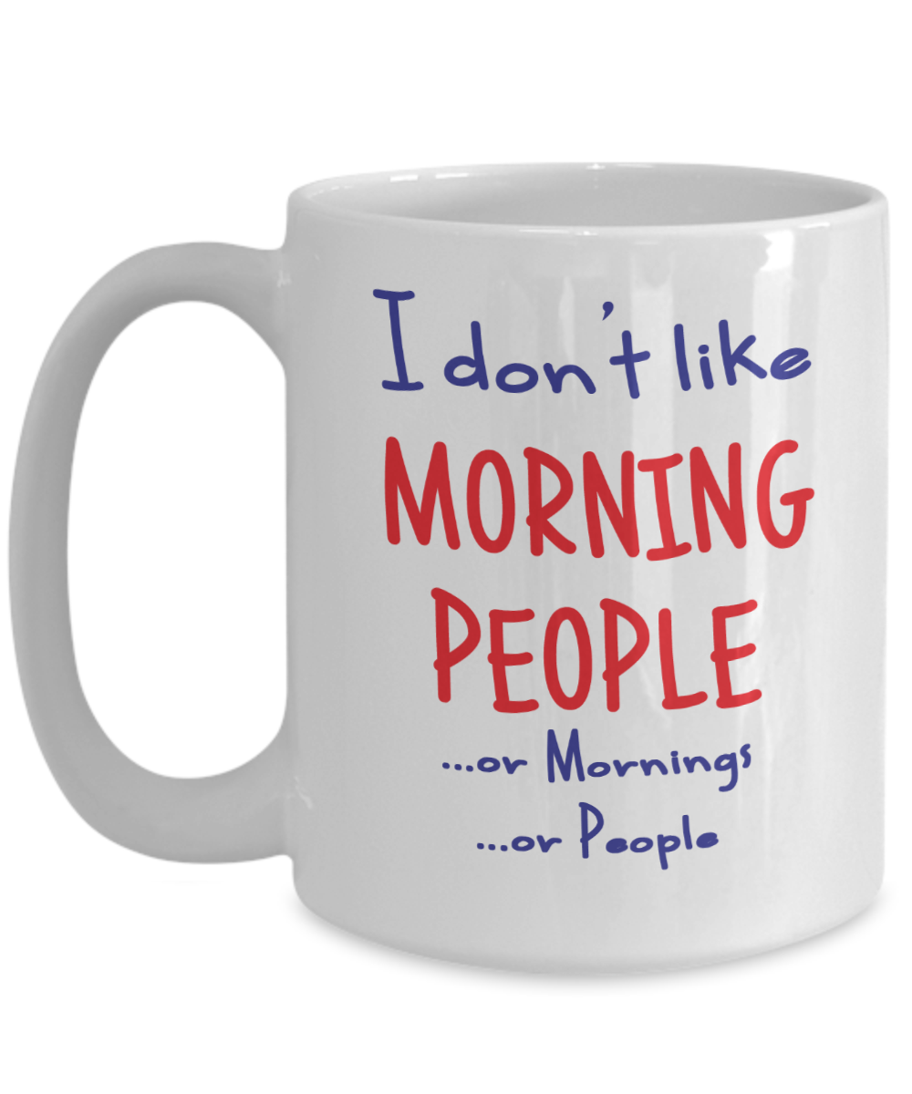 I don't like Morning People mug - 15oz