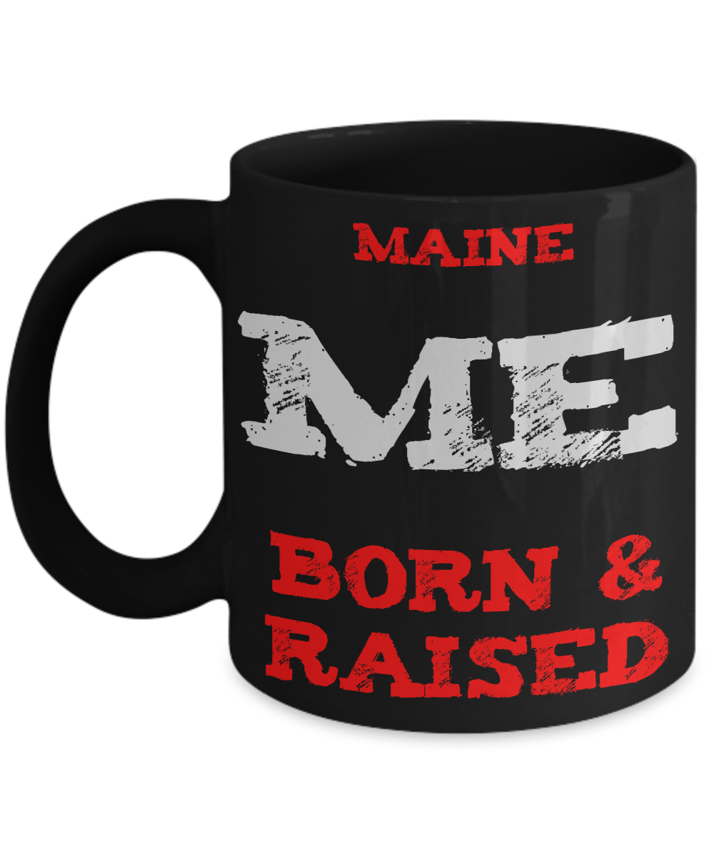 Maine Gift Mug - Maine Born and Raised - 11oz Ceramic Printed in USA