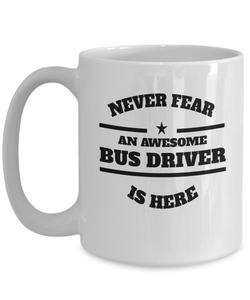 Awesome Bus Driver Gift Mug - Never Fear