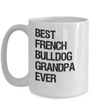 French Bulldog Grandpa Mug - Best Ever - Ceramic, Printed in USA - The VIP Emporium