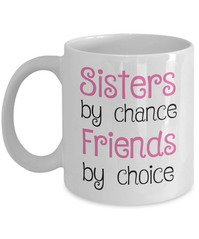 Sister Gift - Sisters by Chance, Friends by Choice