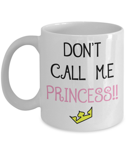 Don't Call Me Princess!! Funny Mug