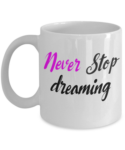 Inspirational Mug - Never Stop dreaming - The VIP Emporium