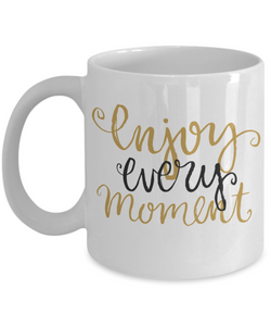 Enjoy Every Moment Mug - Inspirational Message
