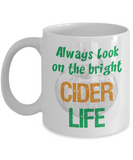 Funny Cider Lover Gift - Always look on the bright cider life