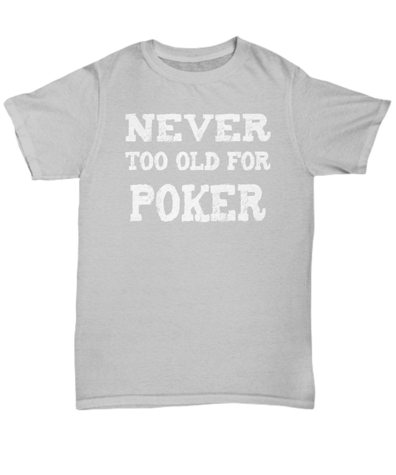 Never Too Old for Poker T-Shirt