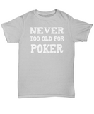 Never Too Old for Poker T-Shirt - The VIP Emporium