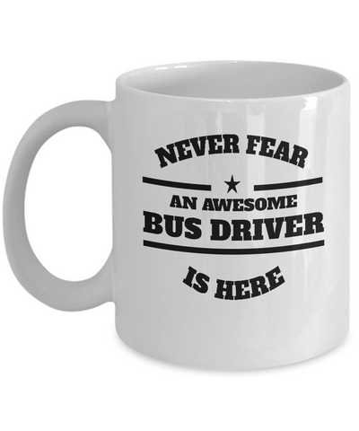Awesome Bus Driver Gift Mug - Never Fear - The VIP Emporium