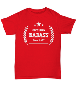 40th Birthday Gift Shirt - Certified Badass since 1977