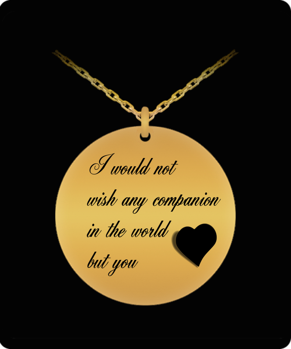 Lover's Pendant - I Would Not Wish Any Companion in the World But You