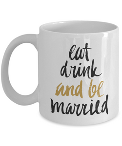 Eat Drink and Be Married Mug