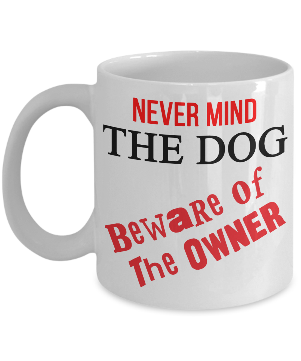 Never Mind the Dog - Beware of the Owner funny mug