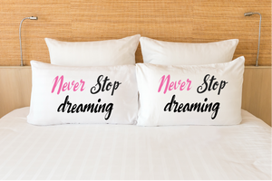 Never Stop Dreaming Pillow Case