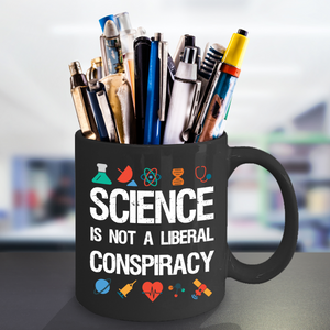 Science is not a Liberal Conspiracy - Science Message Mug