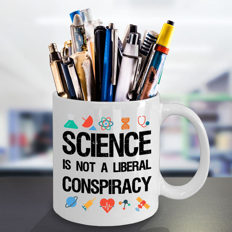 Science is not a Liberal Conspiracy Mug - Science Gift