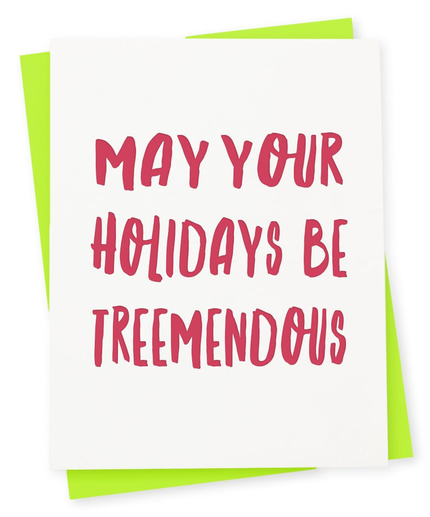 Greeting card that says May your holidays be treemendous