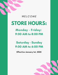 Store Hour Poster; Monday - Friday: 9:00 AM to 8:00 PM and Saturday - Sunday: 9:00 AM to 6:00 PM