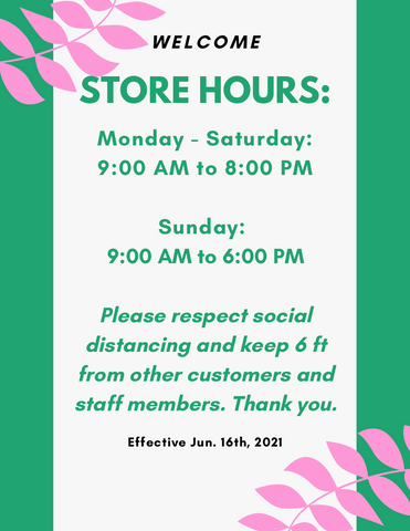 Extended Store Hours Starting June 16, 2021 - Mon to Sat: 9AM to 8PM; Sun: 9AM to 6PM