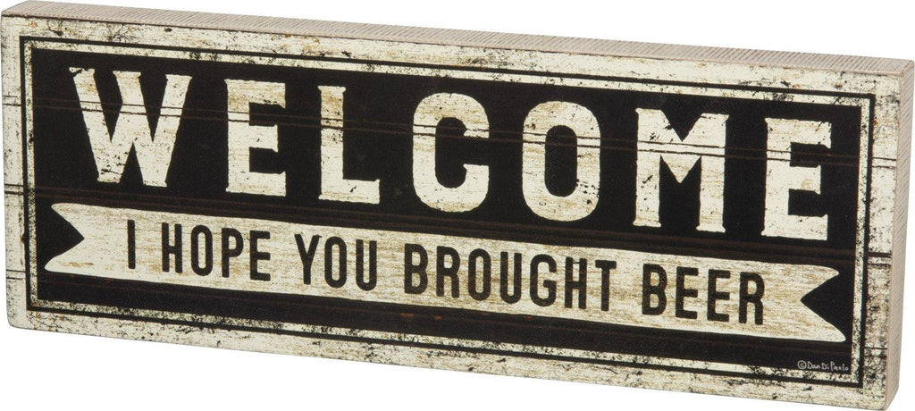 Welcome - I Hope you Brought Beer
