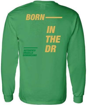 "green presidente long sleeve shirt with ""BORN IN THE DR"" in yellow capital letters on the back as well as ""AUTENTICO ORGULLO DOMINICANO"" in smaller green font in capital letters."