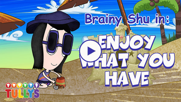 Brainy Shu in: Enjoy What You Have