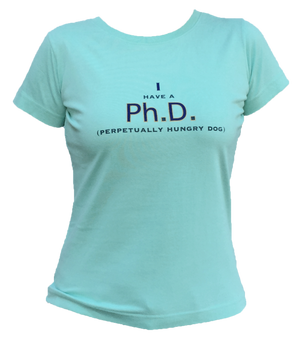 I Have a Ph.D (Perpetually Hungry Dog) Tee T-Shirts