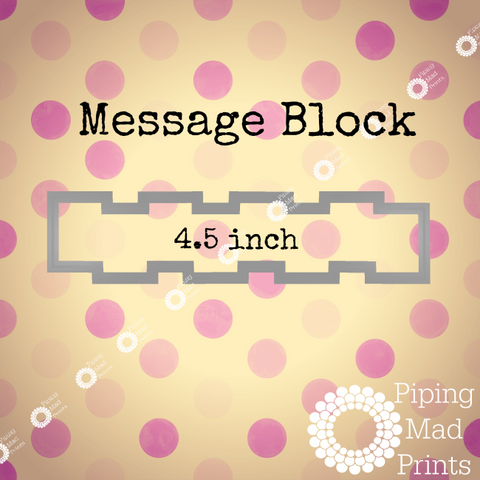 Message Block 3D Printed Cookie Cutter - 4.5 inch - Piping Mad Prints - Green Bros Collective