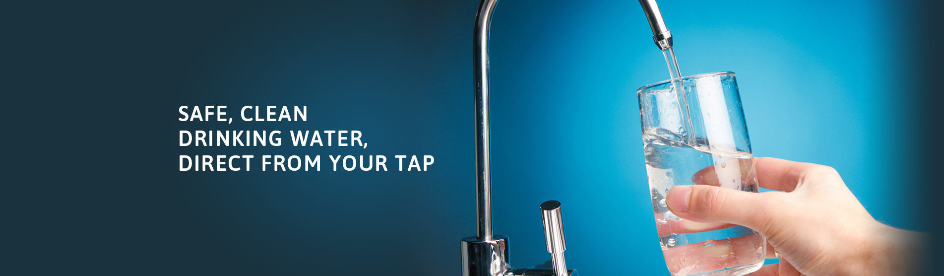 Safe, clean drinking water, direct from your tap