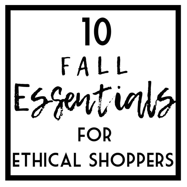10 Fall Essentials for Ethical Shoppers