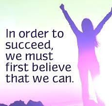 """In order to succeed, we must first believe that we can."" Nikos Kazantzakis"