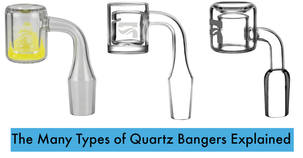 The Many Types of Quartz Bangers Explained for Your Dabbing Needs