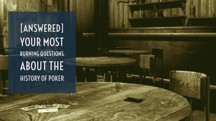 [ANSWERED] Your most burning questions about the history of poker
