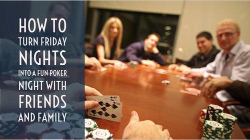 How to turn Friday nights into a fun poker night with friends and family